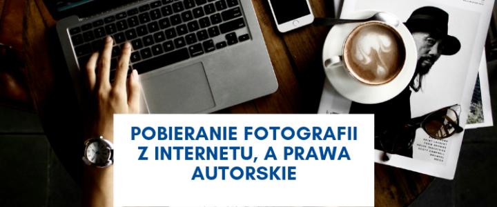 Pobieranie fotografii zinternetu, aprawa autorskie