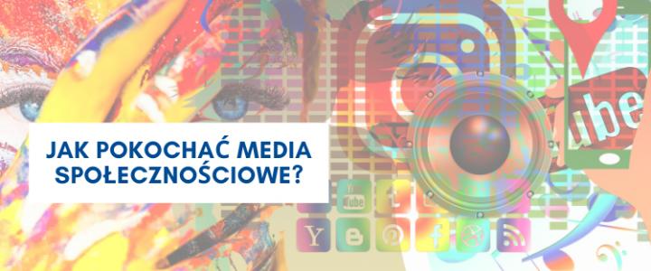 Jak pokochać media społecznościowe?