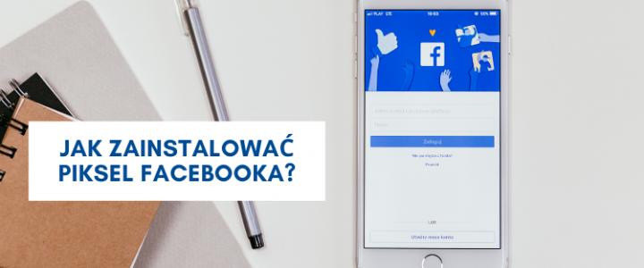 Jak zainstalować Piksel Facebooka?