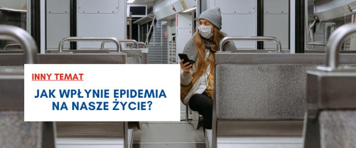 INNY TEMAT: Jak wpłynie epidemia nanasze życie?