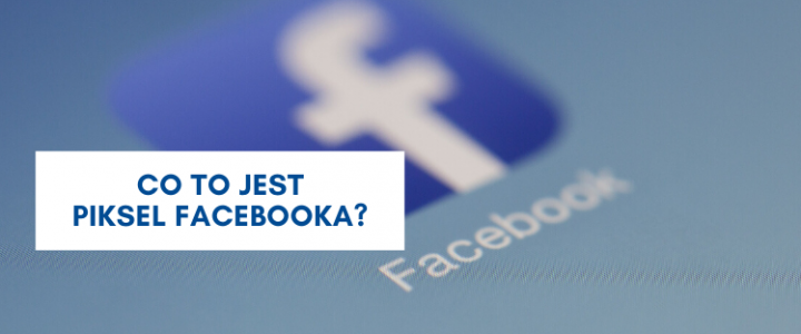 Co to jest piksel Facebooka?