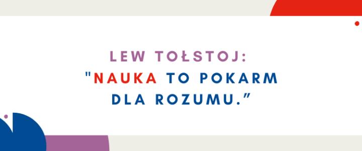 """Lew Tołstoj: """"Nauka topokarm dla rozumu."""""""